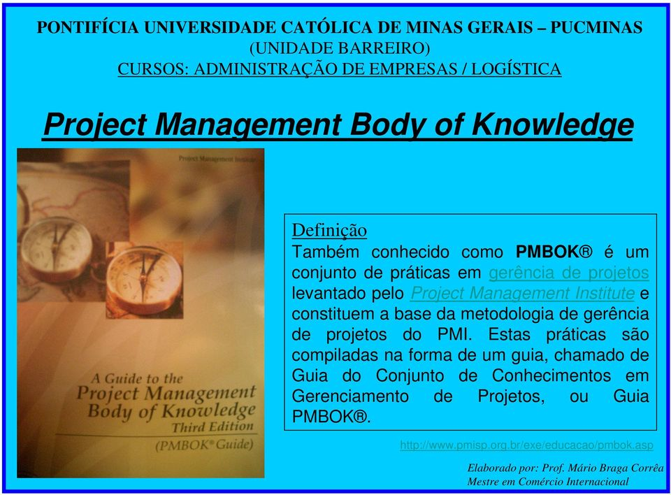 Project Management Institute e constituem a base da metodologia de gerência de projetos do PMI.