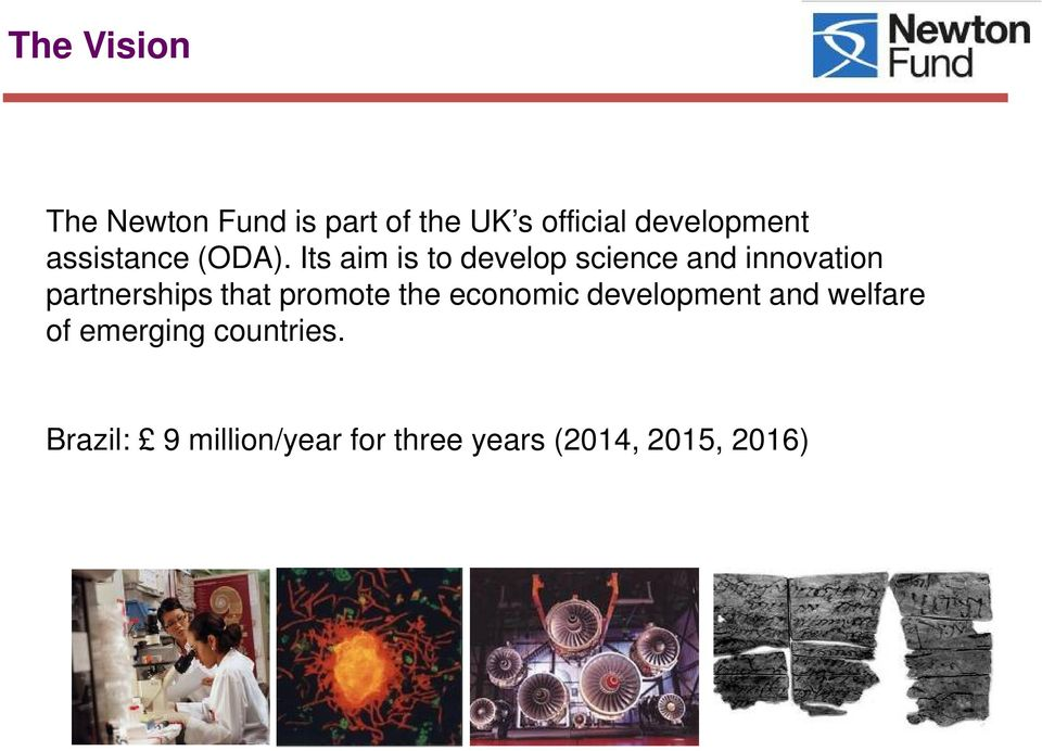 Its aim is to develop science and innovation partnerships that