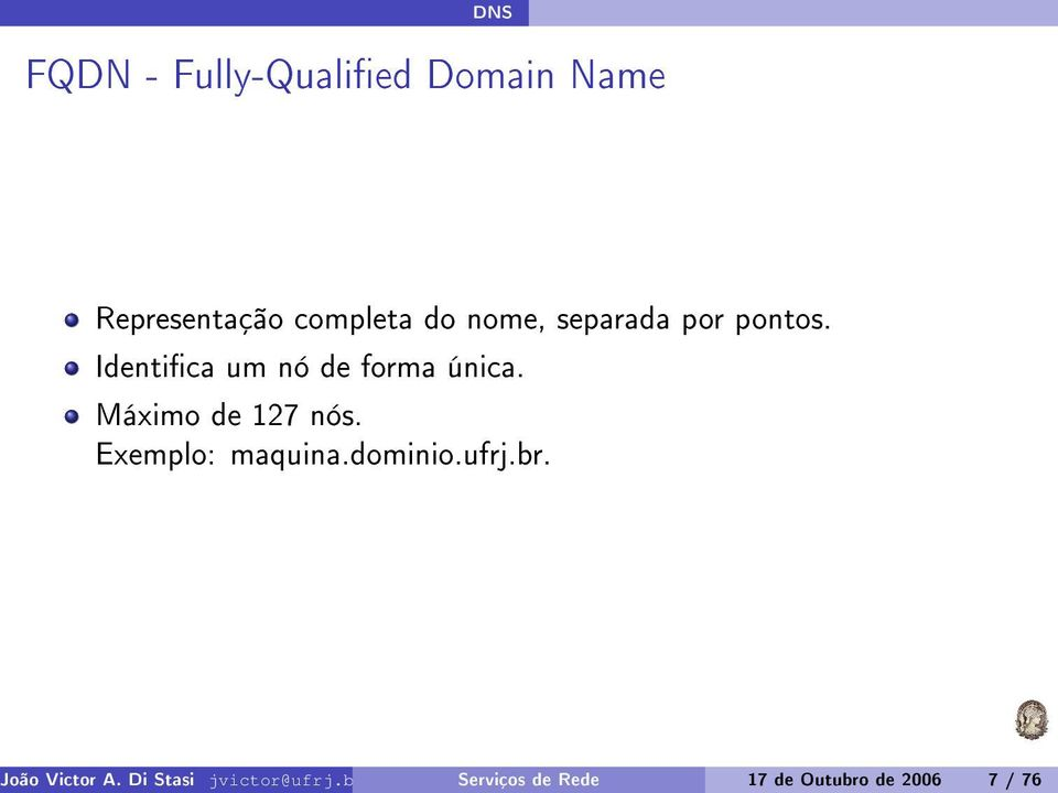 FQDN - Fully-Qualied Domain Name Representação completa do
