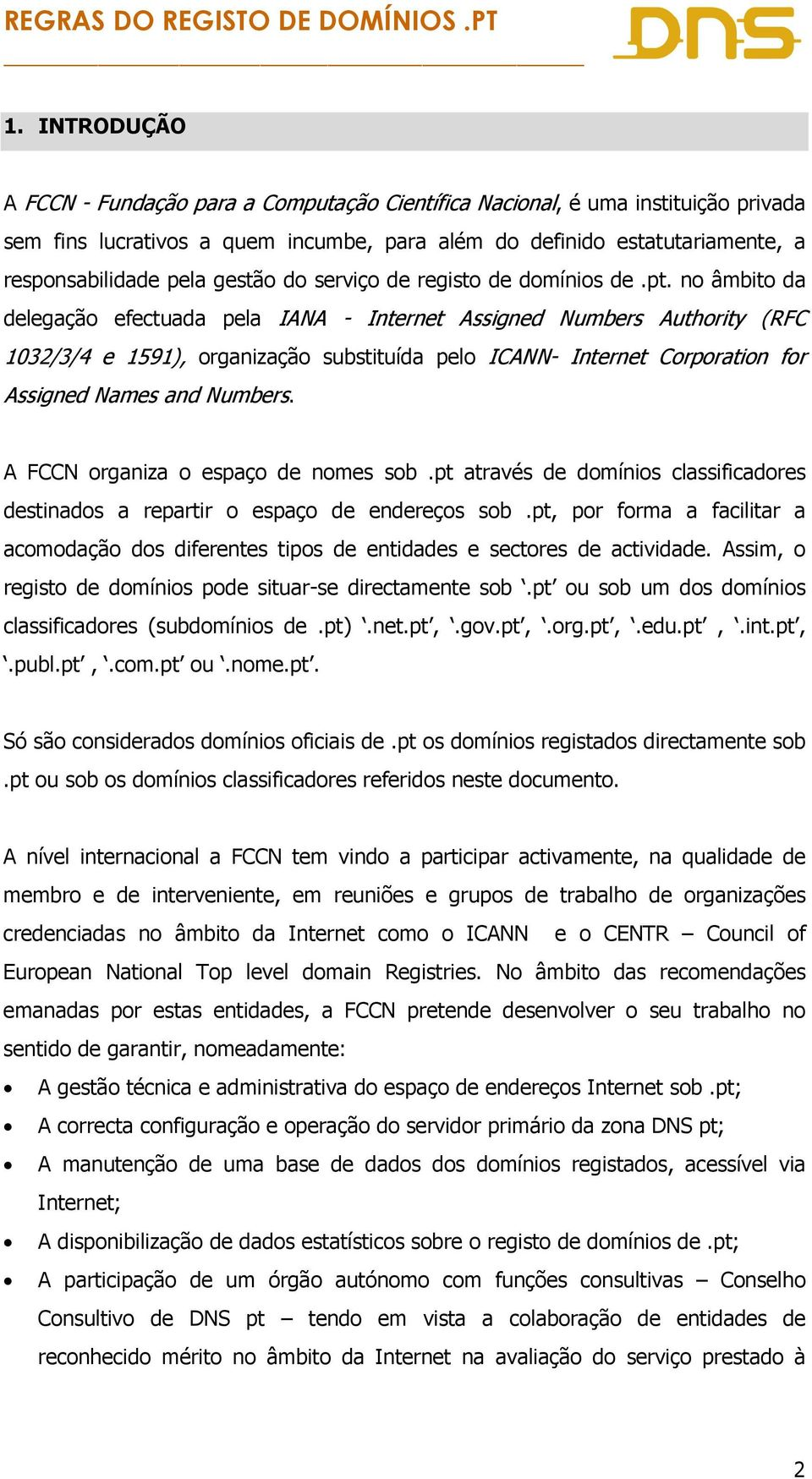 no âmbito da delegação efectuada pela IANA - Internet Assigned Numbers Authority (RFC 1032/3/4 e 1591), organização substituída pelo ICANN- Interne t Corporation fo r Assigned Names and Numbers.