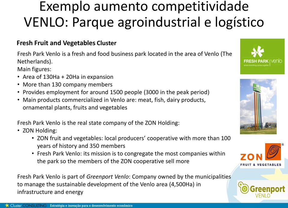Main figures: Area of 130Ha + 20Ha in expansion More than 130 company members Provides employment for around 1500 people (3000 in the peak period) Main products commercialized in Venlo are: meat,