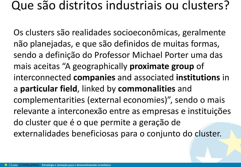 Michael Porter uma das mais aceitas A geographically proximate group of interconnected companies and associated institutions in a particular