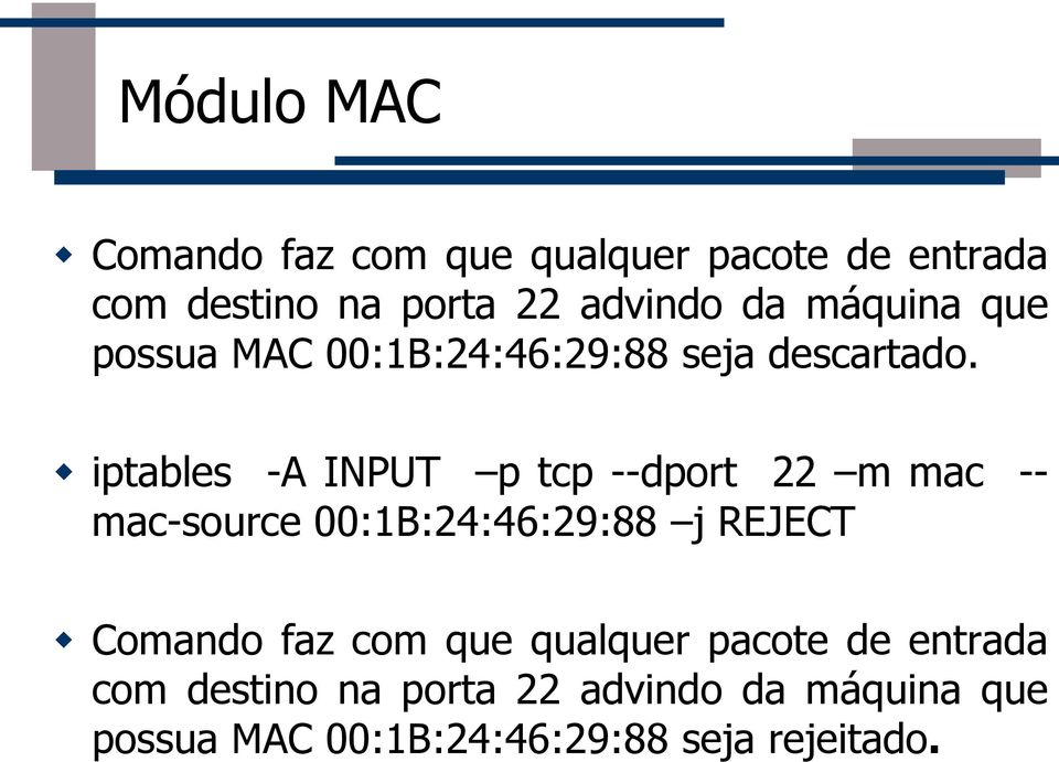iptables -A INPUT p tcp --dport 22 m mac -- mac-source 00:1B:24:46:29:88 j REJECT Comando