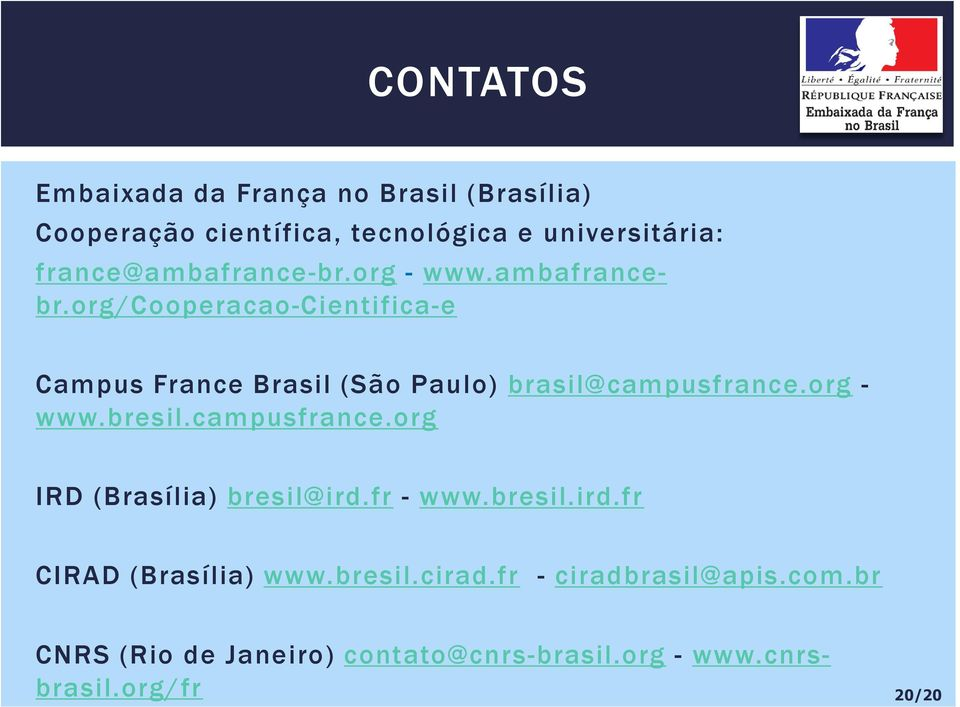 org/cooperacao-cientifica-e Campus France Brasil (São Paulo) brasil@campusfrance.org - www.bresil.campusfrance.org (Brasília) bresil@ird.