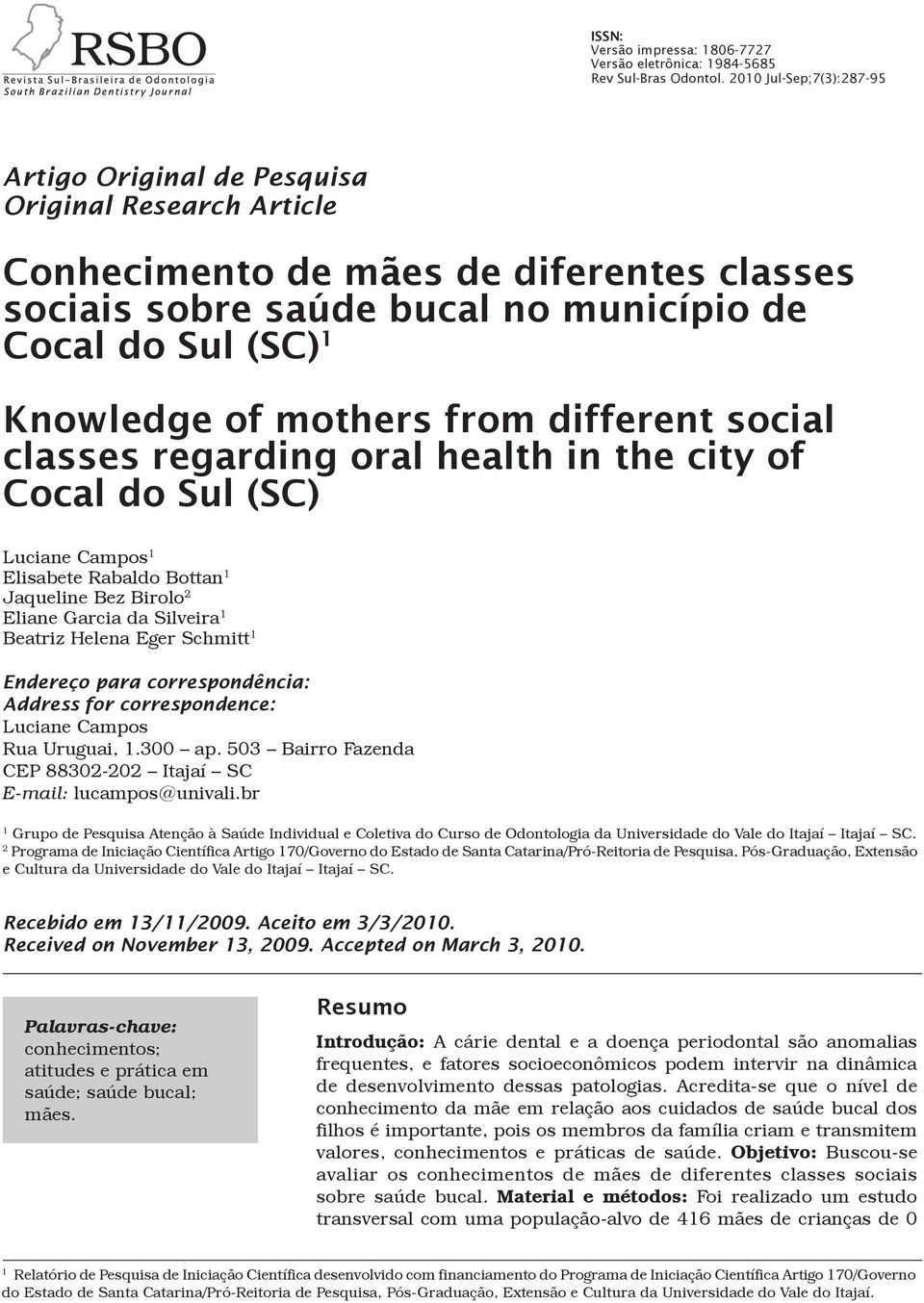mothers from different social classes regarding oral health in the city of Cocal do Sul (SC) Luciane Campos 1 Elisabete Rabaldo Bottan 1 Jaqueline Bez Birolo 2 Eliane Garcia da Silveira 1 Beatriz