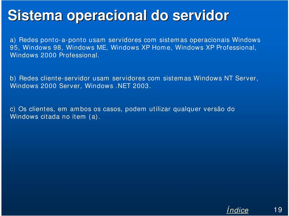 b) Redes cliente-servidor usam servidores com sistemas Windows NT Server, Windows 2000 Server, Windows.