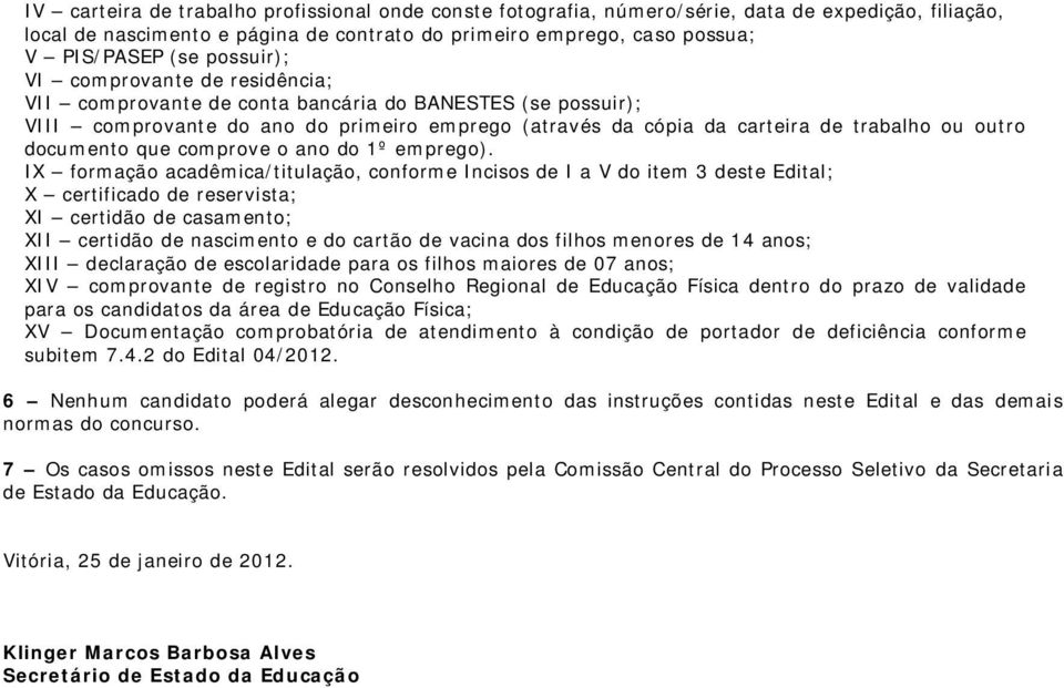 documento que comprove o ano do 1º emprego).