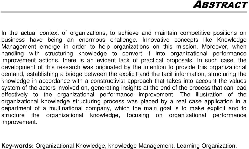 Moreover, when handling with structuring knowledge to convert it into organizational performance improvement actions, there is an evident lack of practical proposals.