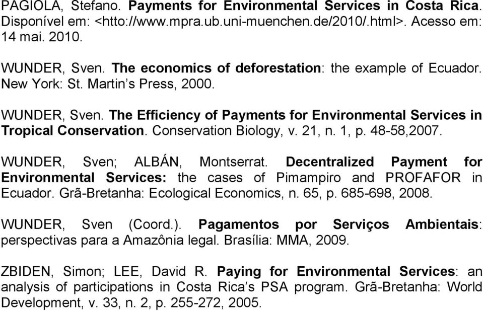 Conservation Biology, v. 21, n. 1, p. 48-58,2007. WUNDER, Sven; ALBÁN, Montserrat. Decentralized Payment for Environmental Services: the cases of Pimampiro and PROFAFOR in Ecuador.