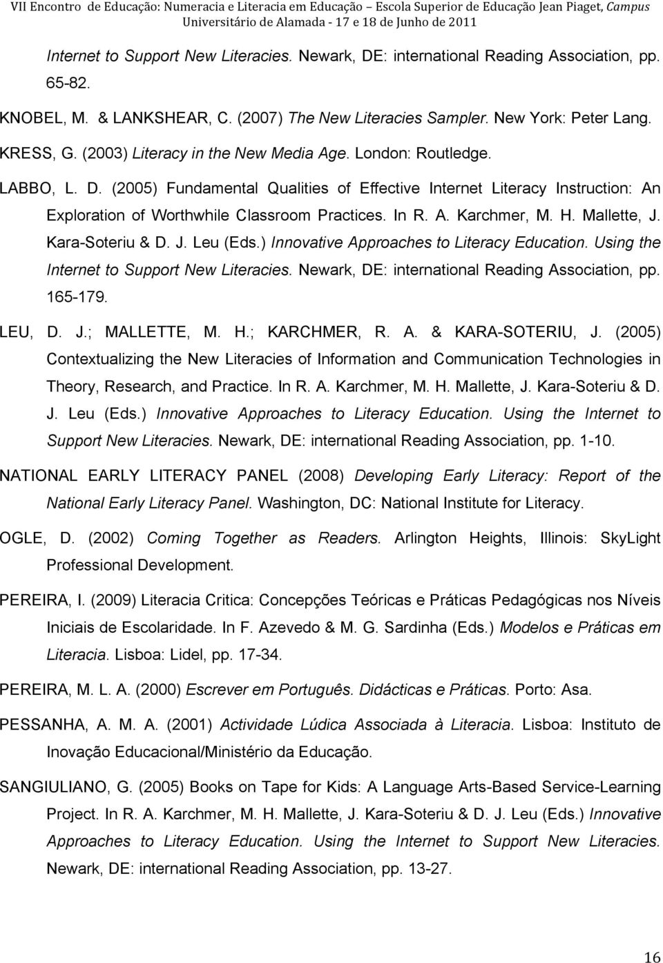 London: Routledge. LABBO, L. D. (2005) Fundamental Qualities of Effective Internet Literacy Instruction: An Exploration of Worthwhile Classroom Practices. In R. A. Karchmer, M. H. Mallette, J.