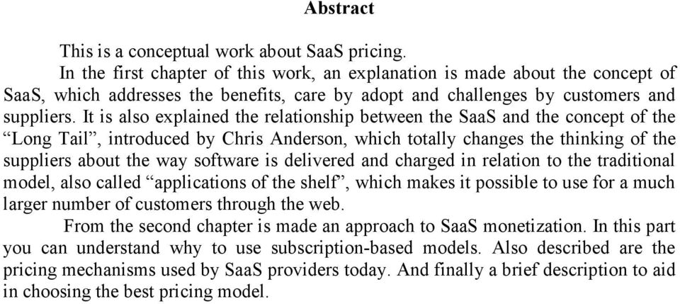 It is also explained the relationship between the SaaS and the concept of the Long Tail, introduced by Chris Anderson, which totally changes the thinking of the suppliers about the way software is