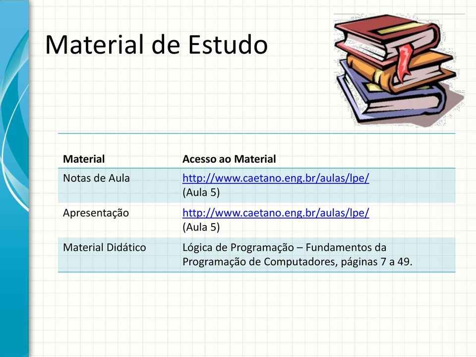 br/aulas/lpe/ (Aula 5) http://www.caetano.eng.