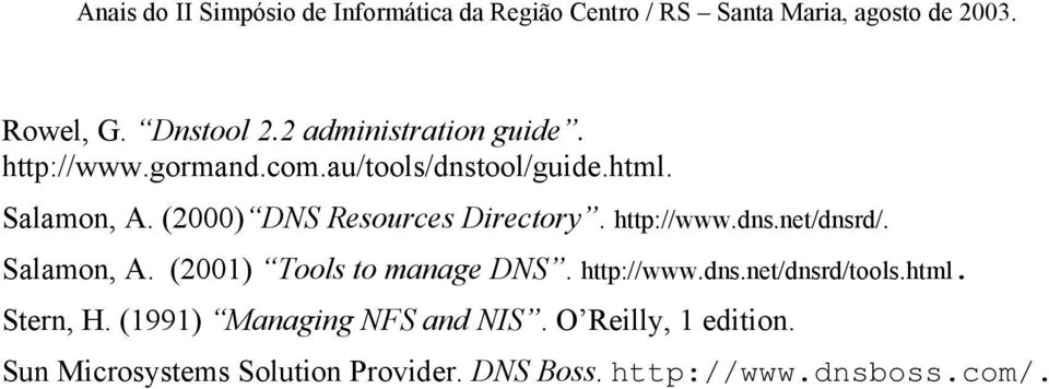 http://www.dns.net/dnsrd/tools.html. Stern, H. (1991) Managing NFS and NIS.