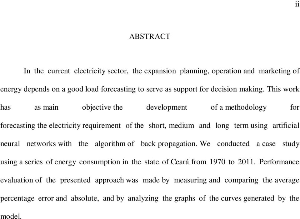 This work has as main objective the development of a methodology for forecasting the electricity requirement of the short, medium and long term using artificial neural
