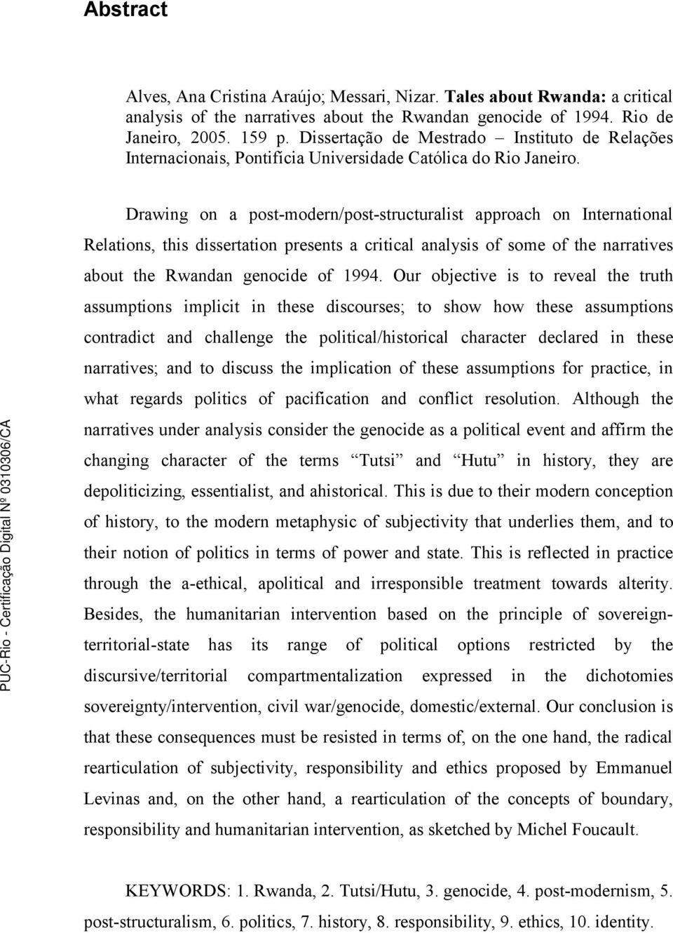 Drawing on a post-modern/post-structuralist approach on International Relations, this dissertation presents a critical analysis of some of the narratives about the Rwandan genocide of 1994.