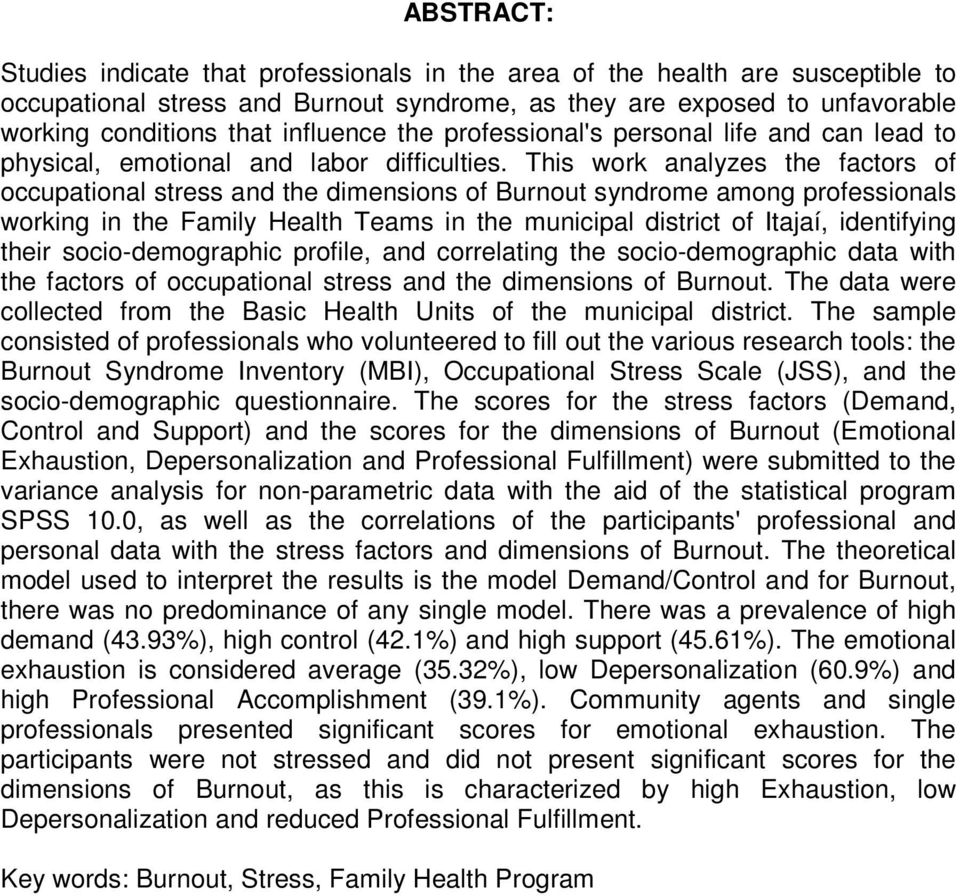 This work analyzes the factors of occupational stress and the dimensions of Burnout syndrome among professionals working in the Family Health Teams in the municipal district of Itajaí, identifying