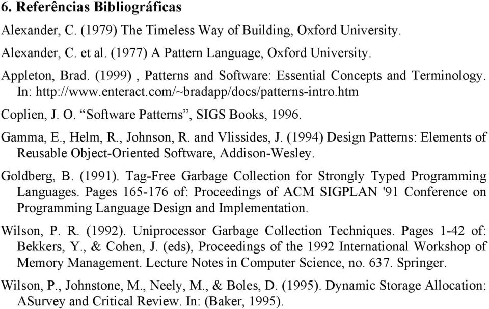 , Johnson, R. and Vlissides, J. (1994) Design Patterns: Elements of Reusable Object-Oriented Software, Addison-Wesley. Goldberg, B. (1991).