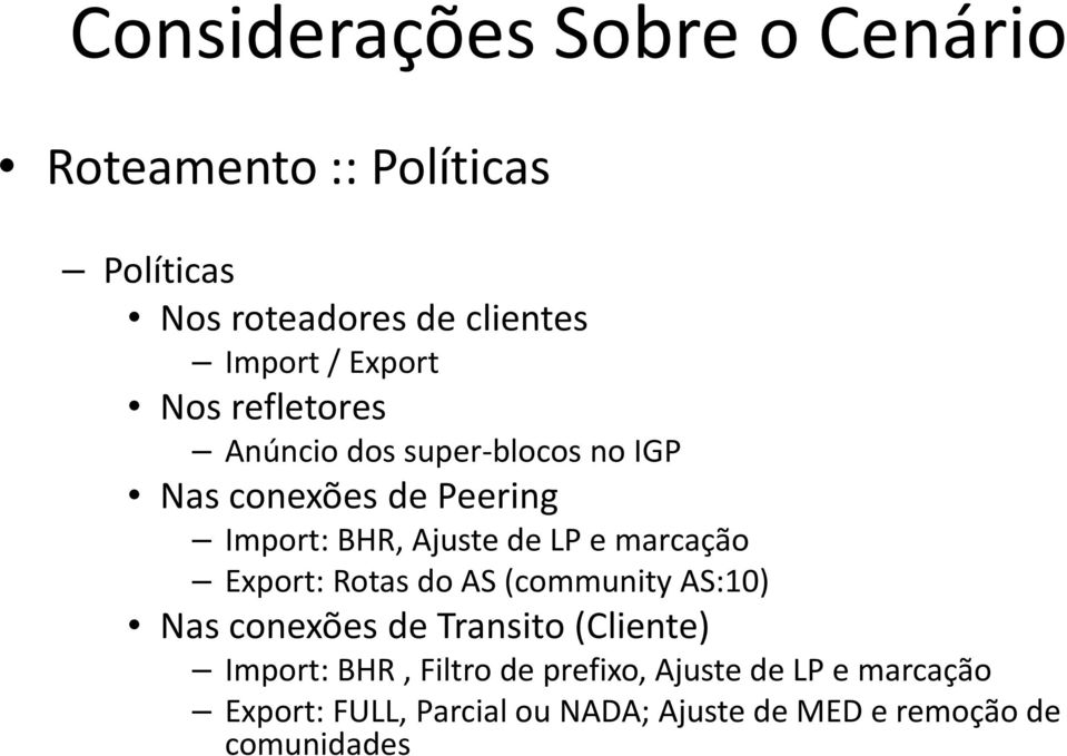 LP e marcação Export: Rotas do AS (community AS:10) Nas conexões de Transito(Cliente) Import: BHR,