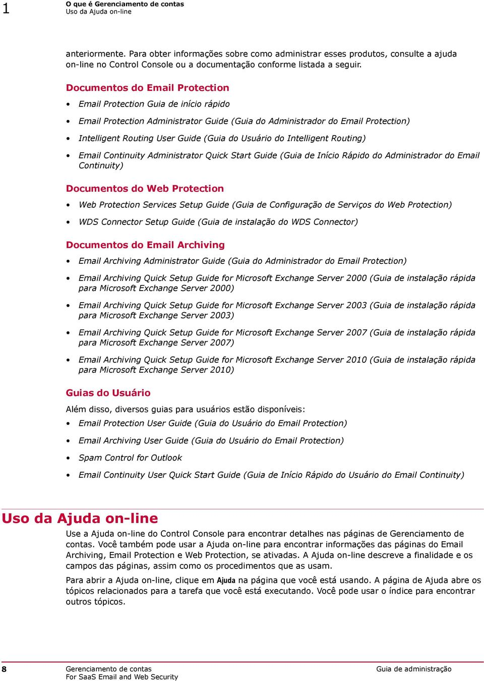 Documentos do Email Protection Email Protection Guia de início rápido Email Protection Administrator Guide (Guia do Administrador do Email Protection) Intelligent Routing User Guide (Guia do Usuário