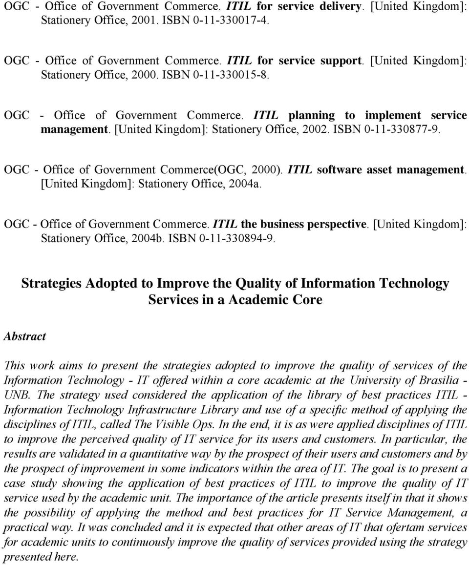 ISBN 0-11-330877-9. OGC - Office of Government Commerce(OGC, 2000). ITIL software asset management. [United Kingdom]: Stationery Office, 2004a. OGC - Office of Government Commerce. ITIL the business perspective.