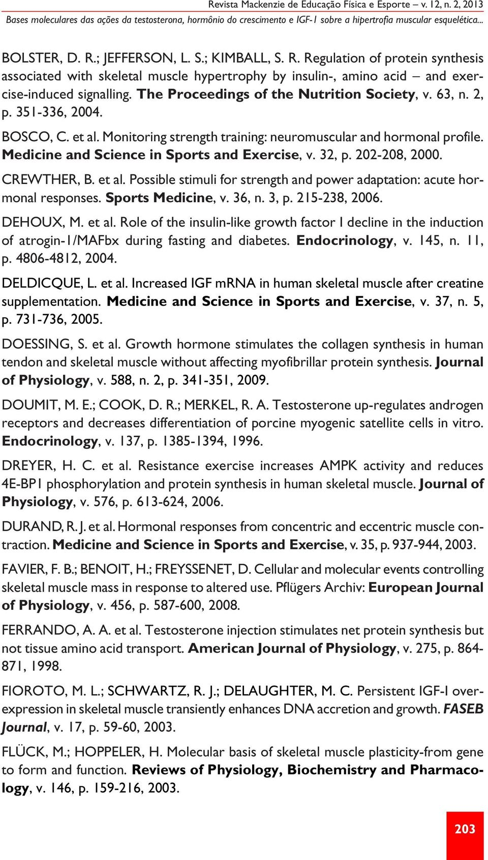 The Proceedings of the Nutrition Society, v. 63, n. 2, p. 351-336, 2004. BOSCO, C. et al. Monitoring strength training: neuromuscular and hormonal profile.