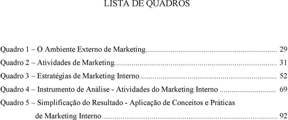 .. 31 Quadro 3 Estratégias de Marketing Interno.