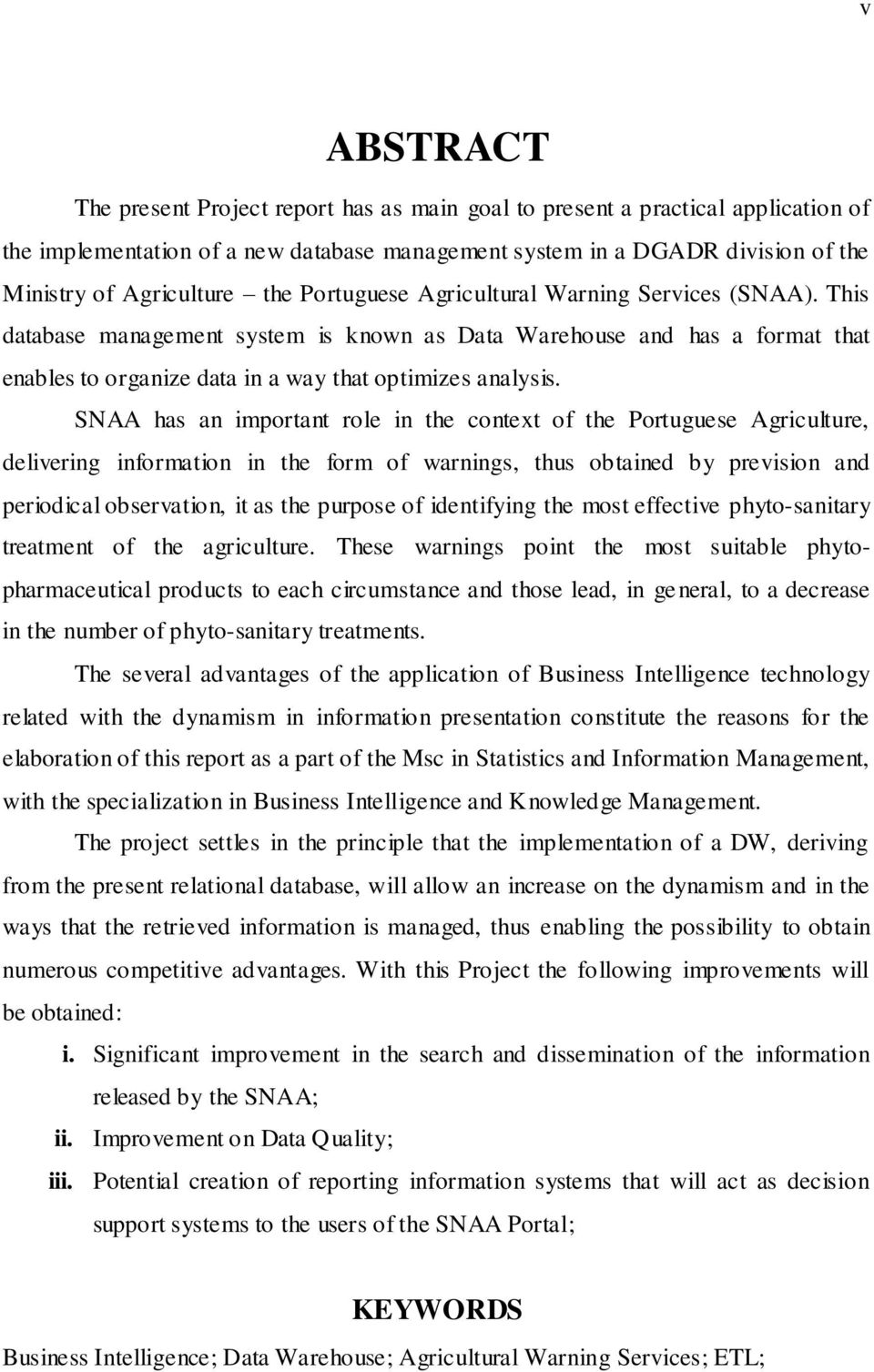 SNAA has an important role in the context of the Portuguese Agriculture, delivering information in the form of warnings, thus obtained by prevision and periodical observation, it as the purpose of