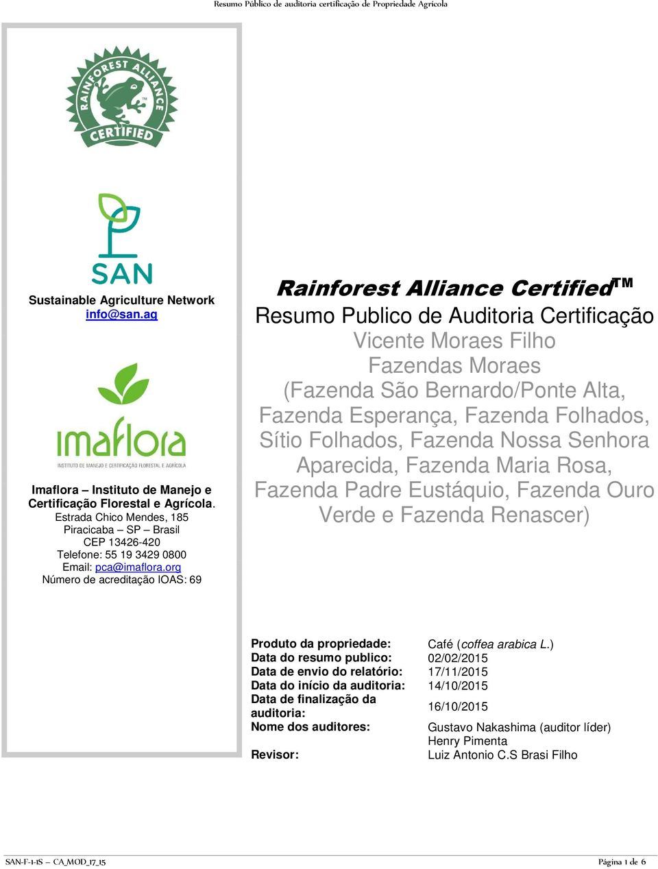 org Número de acreditação IOAS: 69 Rainforest Alliance Certified TM Resumo Publico de Auditoria Certificação Vicente Moraes Filho Fazendas Moraes (Fazenda São Bernardo/Ponte Alta, Fazenda Esperança,
