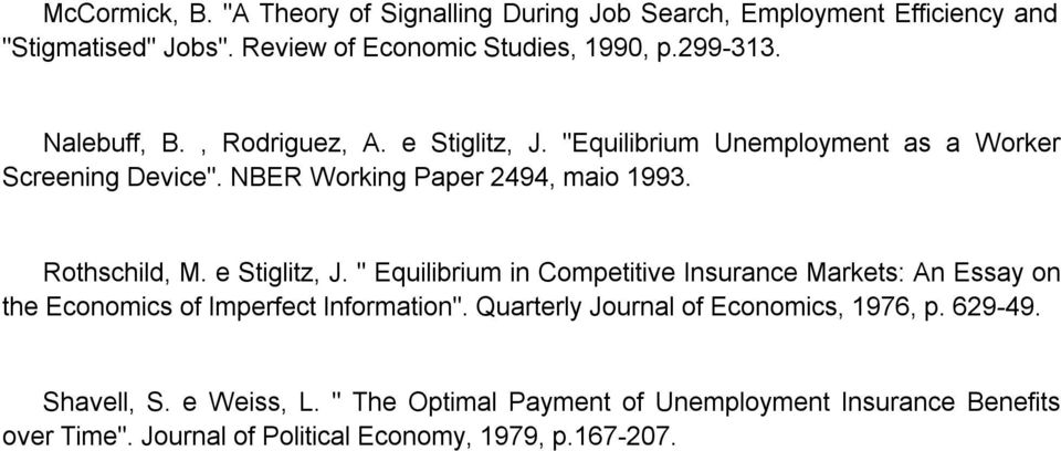 "e Stiglitz, J. "" Equilibrium in Competitive Insurance Markets: An Essay on the Economics of Imperfect Information""."
