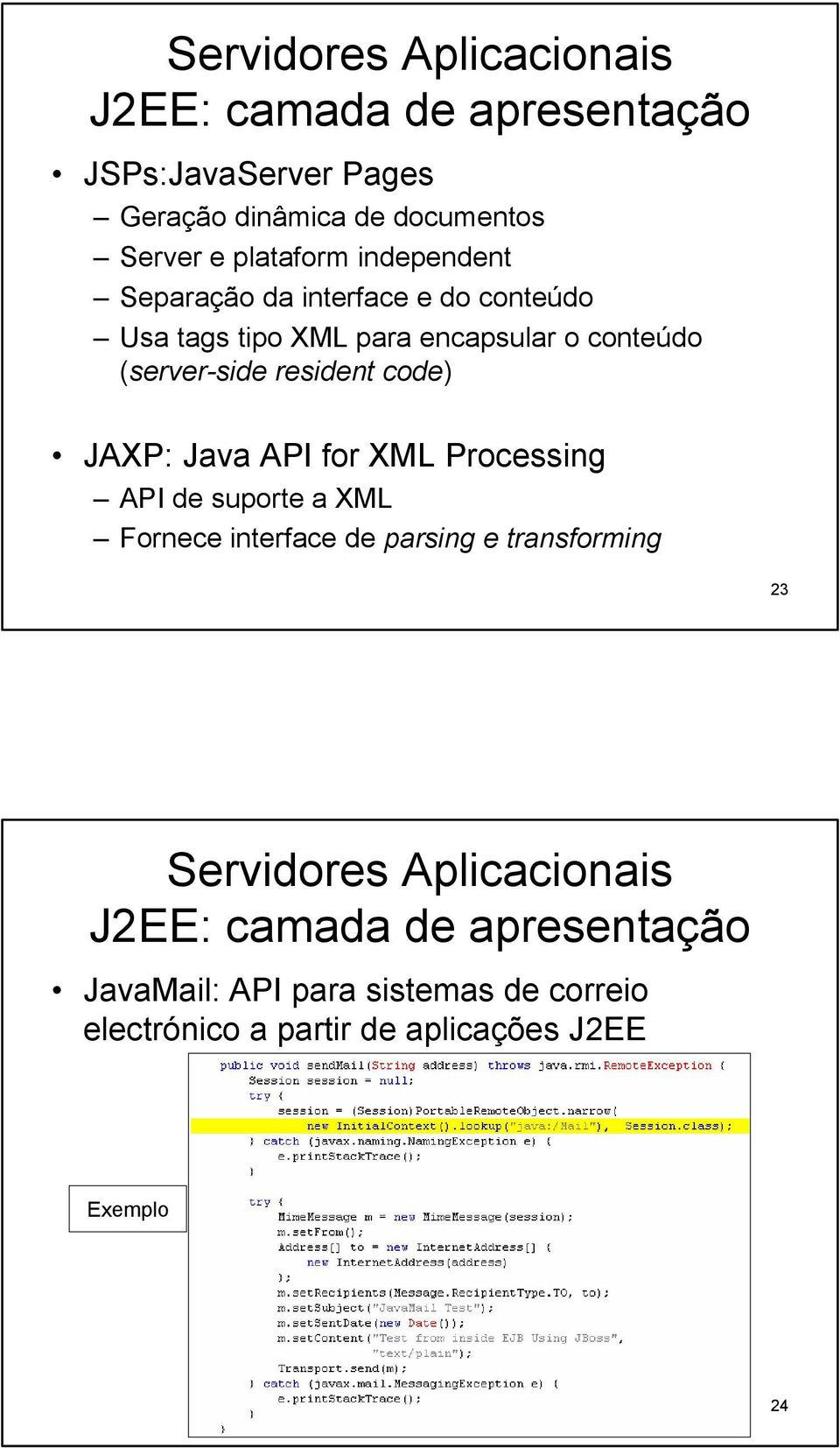 Java API for XML Processing API de suporte a XML Fornece interface de parsing e transforming 23 Servidores