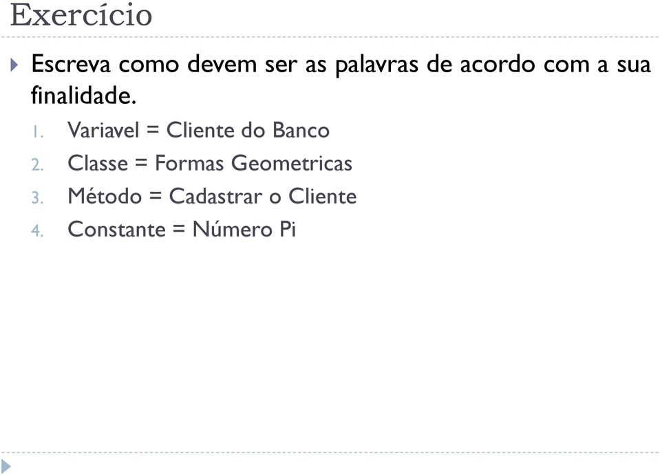Variavel = Cliente do Banco 2.