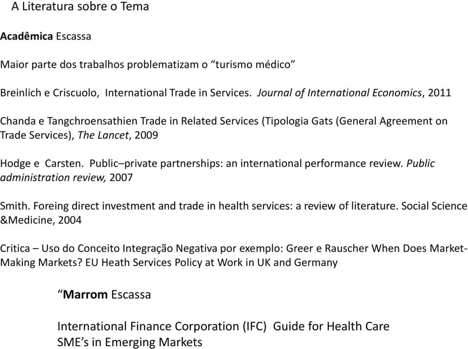 Public private partnerships: an international performance review. Public administration review, 2007 Smith. Foreing direct investment and trade in health services: a review of literature.