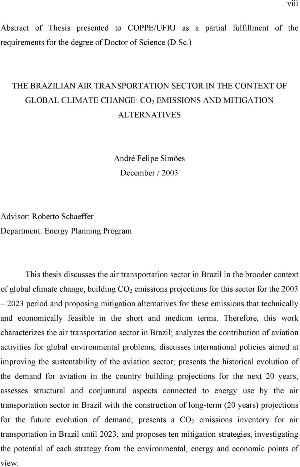 ) THE BRAZILIAN AIR TRANSPORTATION SECTOR IN THE CONTEXT OF GLOBAL CLIMATE CHANGE: CO 2 EMISSIONS AND MITIGATION ALTERNATIVES André Felipe Simões December / 2003 Advisor: Roberto Schaeffer