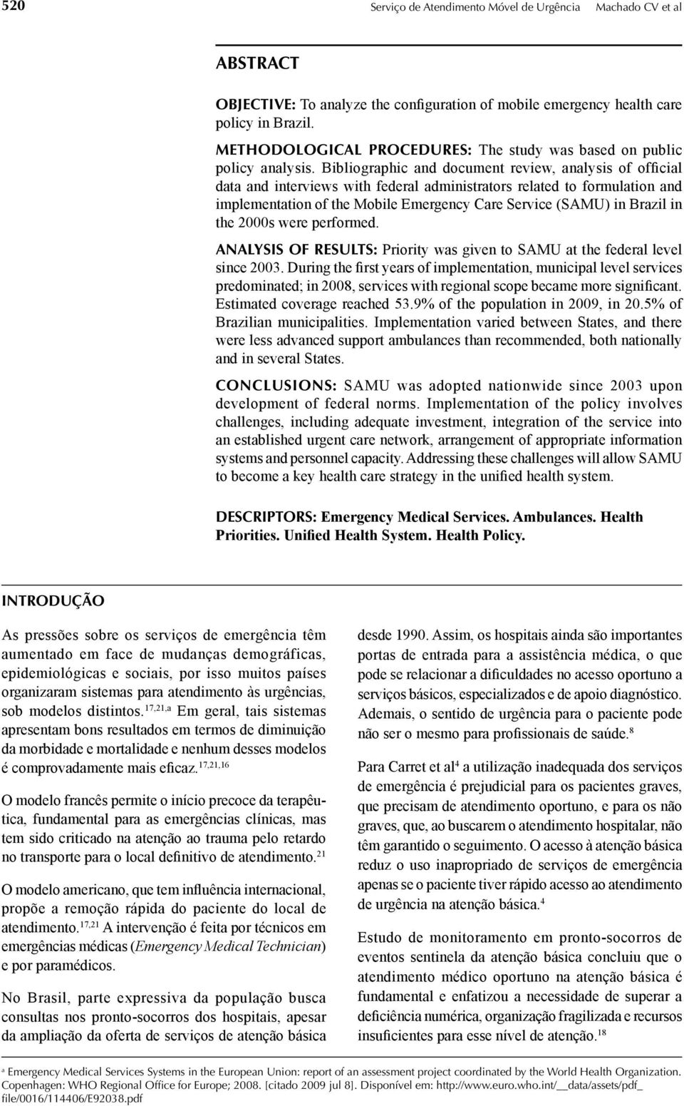 Bibliographic and document review, analysis of official data and interviews with federal administrators related to formulation and implementation of the Mobile Emergency Care Service (SAMU) in Brazil