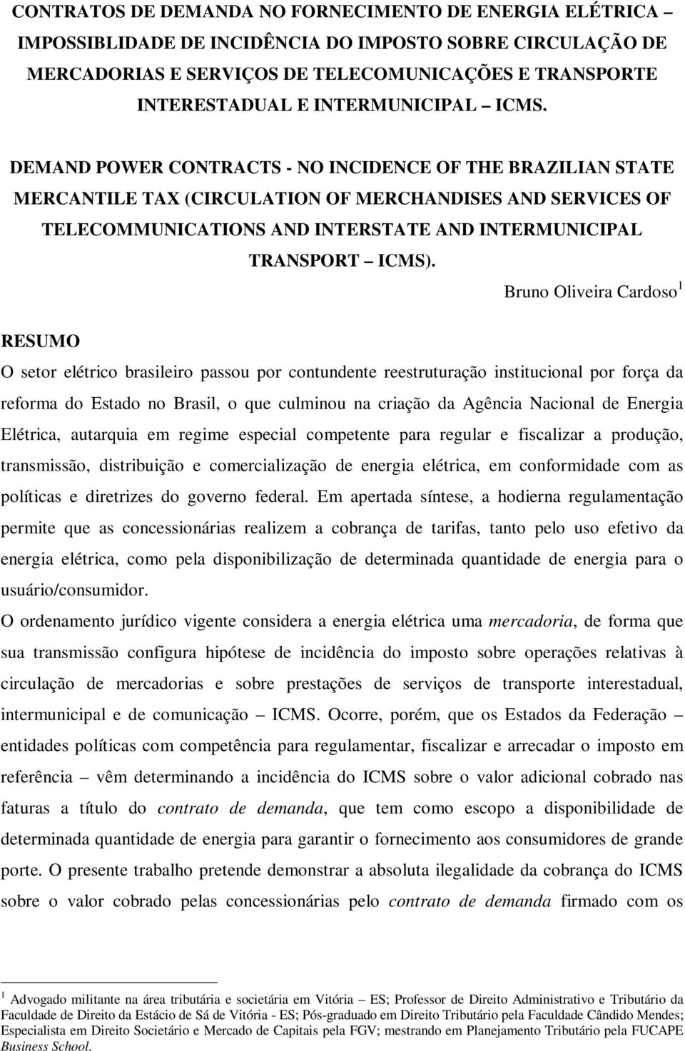 DEMAND POWER CONTRACTS - NO INCIDENCE OF THE BRAZILIAN STATE MERCANTILE TAX (CIRCULATION OF MERCHANDISES AND SERVICES OF TELECOMMUNICATIONS AND INTERSTATE AND INTERMUNICIPAL TRANSPORT ICMS).