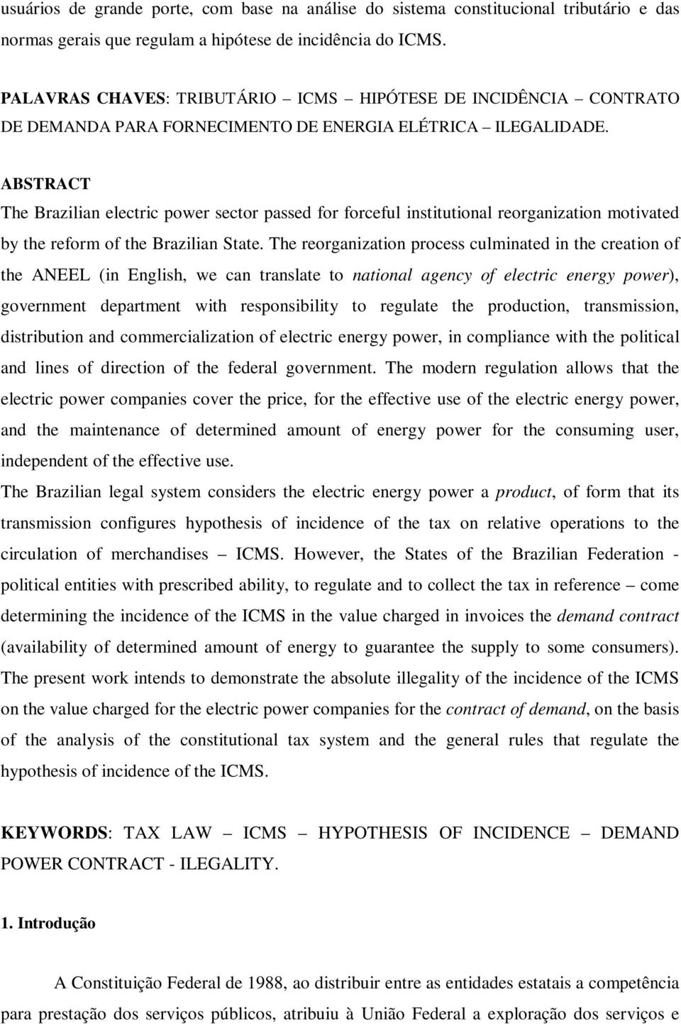 ABSTRACT The Brazilian electric power sector passed for forceful institutional reorganization motivated by the reform of the Brazilian State.