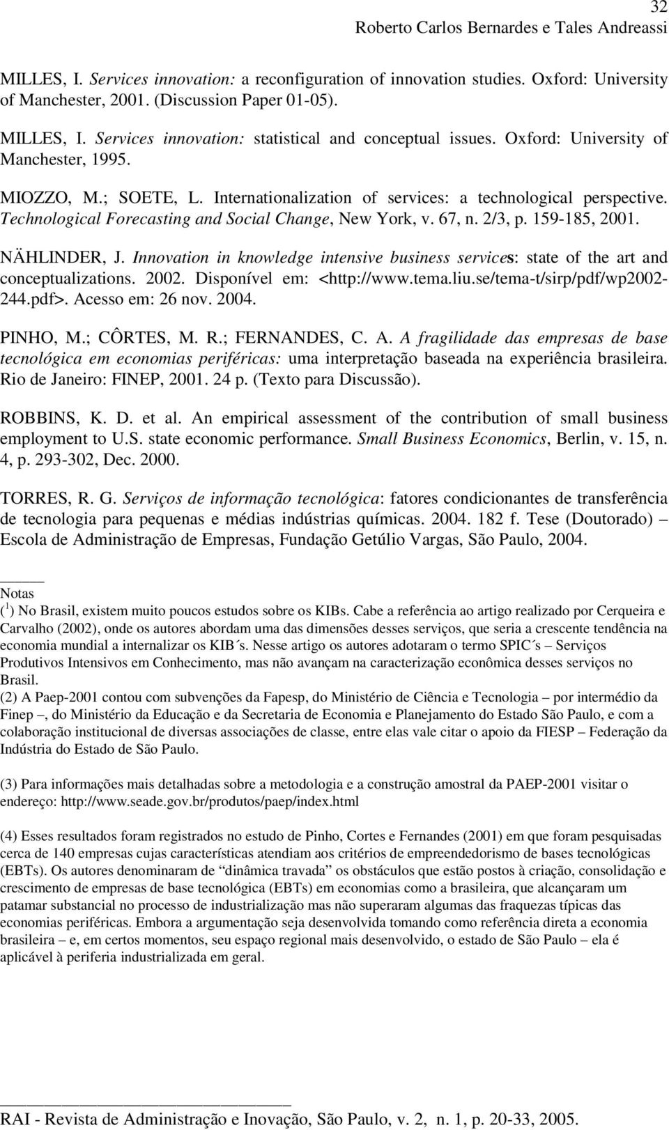 159-185, 2001. NÄHLINDER, J. Innovation in knowledge intensive business services: state of the art and conceptualizations. 2002. Disponível em: <http://www.tema.liu.se/tema-t/sirp/pdf/wp2002-244.pdf>.