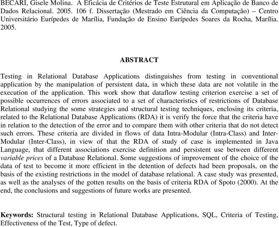 ABSTRACT Testing in Relational Database Applications distinguishes from testing in conventional application by the manipulation of persistent data, in which these data are not volatile in the