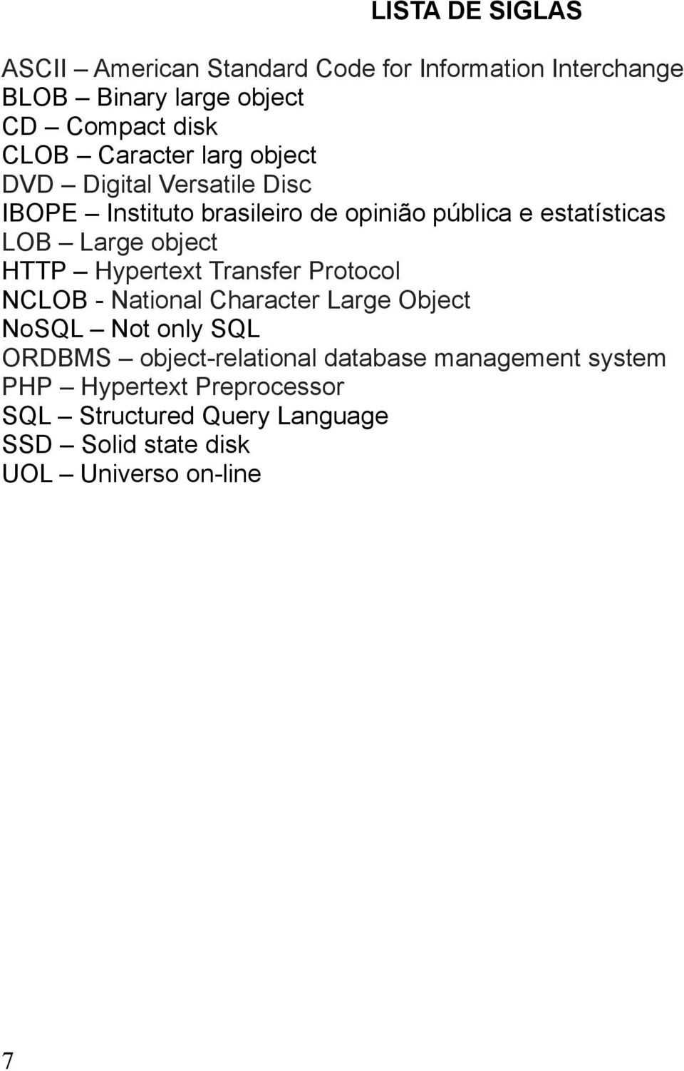 object HTTP Hypertext Transfer Protocol NCLOB - National Character Large Object NoSQL Not only SQL ORDBMS