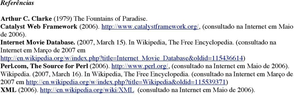 title=internet_movie_database&oldid=115436614) Perl.com, The Source for Perl (2006). http://www.perl.org/, (consultado na Internet em Maio de 2006). Wikipedia. (2007, March 16).