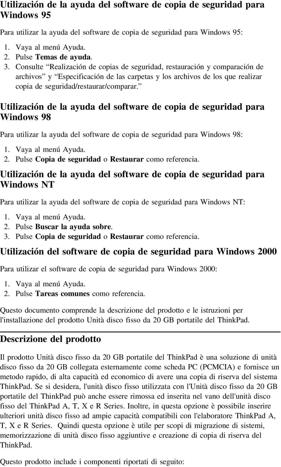 Utilización de la ayuda del software de copia de seguridad para Windows 98 Para utilizar la ayuda del software de copia de seguridad para Windows 98: 1. Vaya al menú Ayuda. 2.