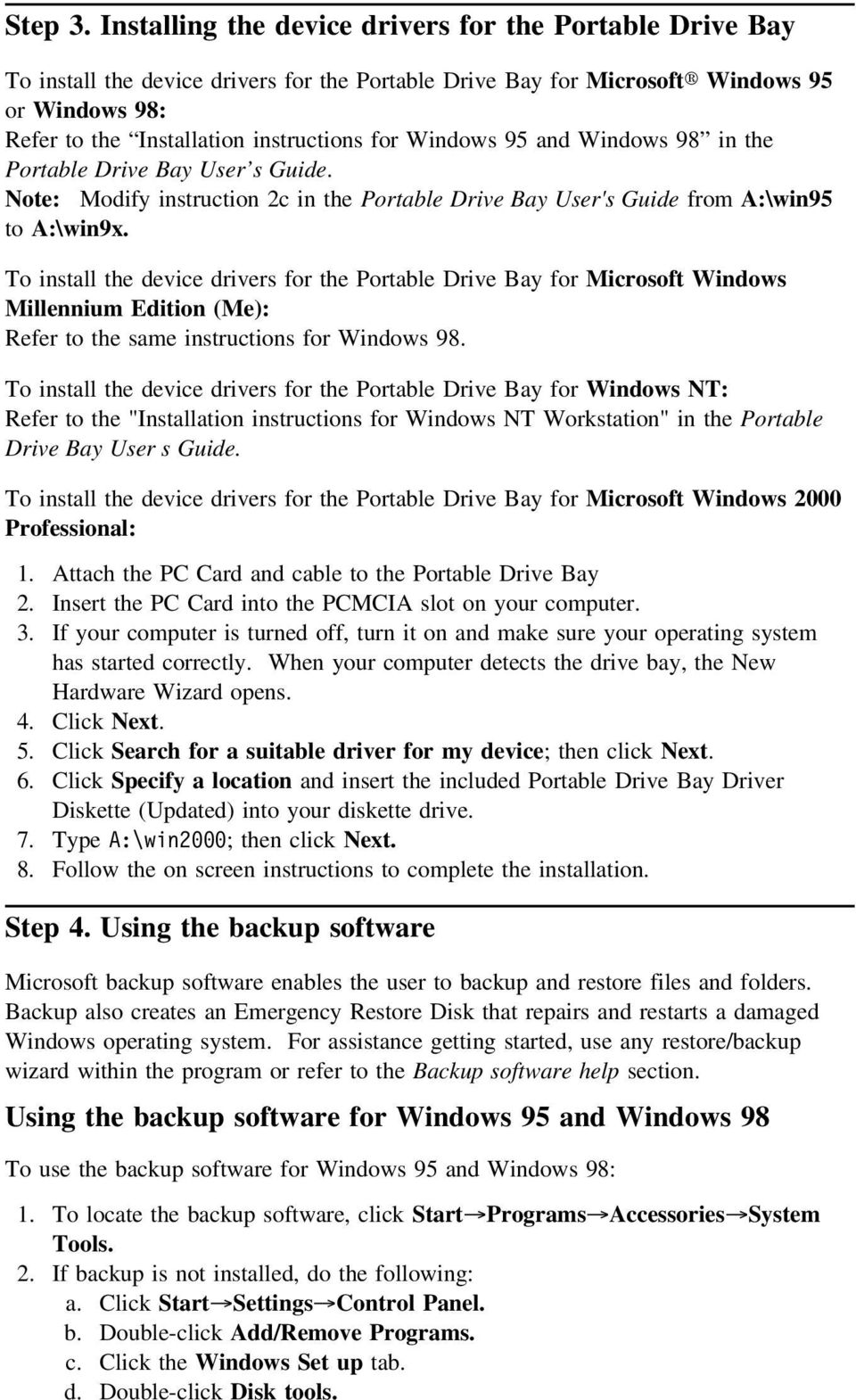 Windows 95 and Windows 98 in the Portable Drive Bay User s Guide. Note: Modify instruction 2c in the Portable Drive Bay User's Guide from A:\win95 to A:\win9x.
