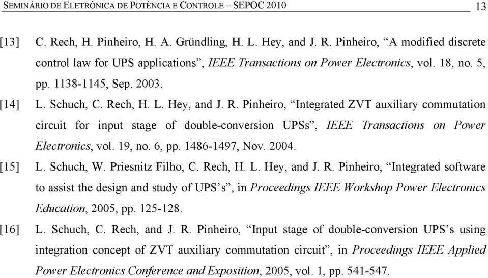 ch, H. L. Hey, and J. R. Pinheiro, Integrated ZVT auxiliary commutation circuit for input stage of double-conversion UPSs, IEEE Transactions on Power Electronics, vol. 19, no. 6, pp. 1486-1497, Nov.