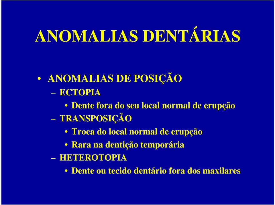 do local normal de erupção Rara na dentição temporária