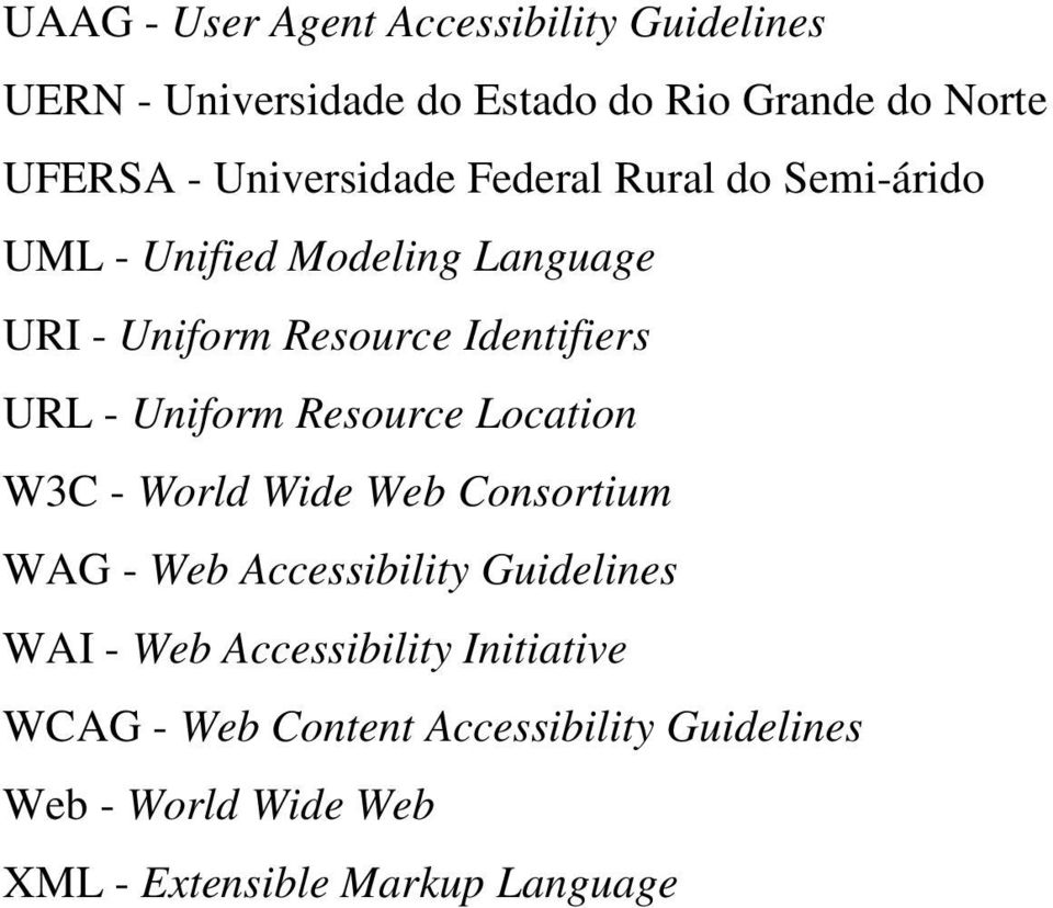 URL - Uniform Resource Location W3C - World Wide Web Consortium WAG - Web Accessibility Guidelines WAI - Web