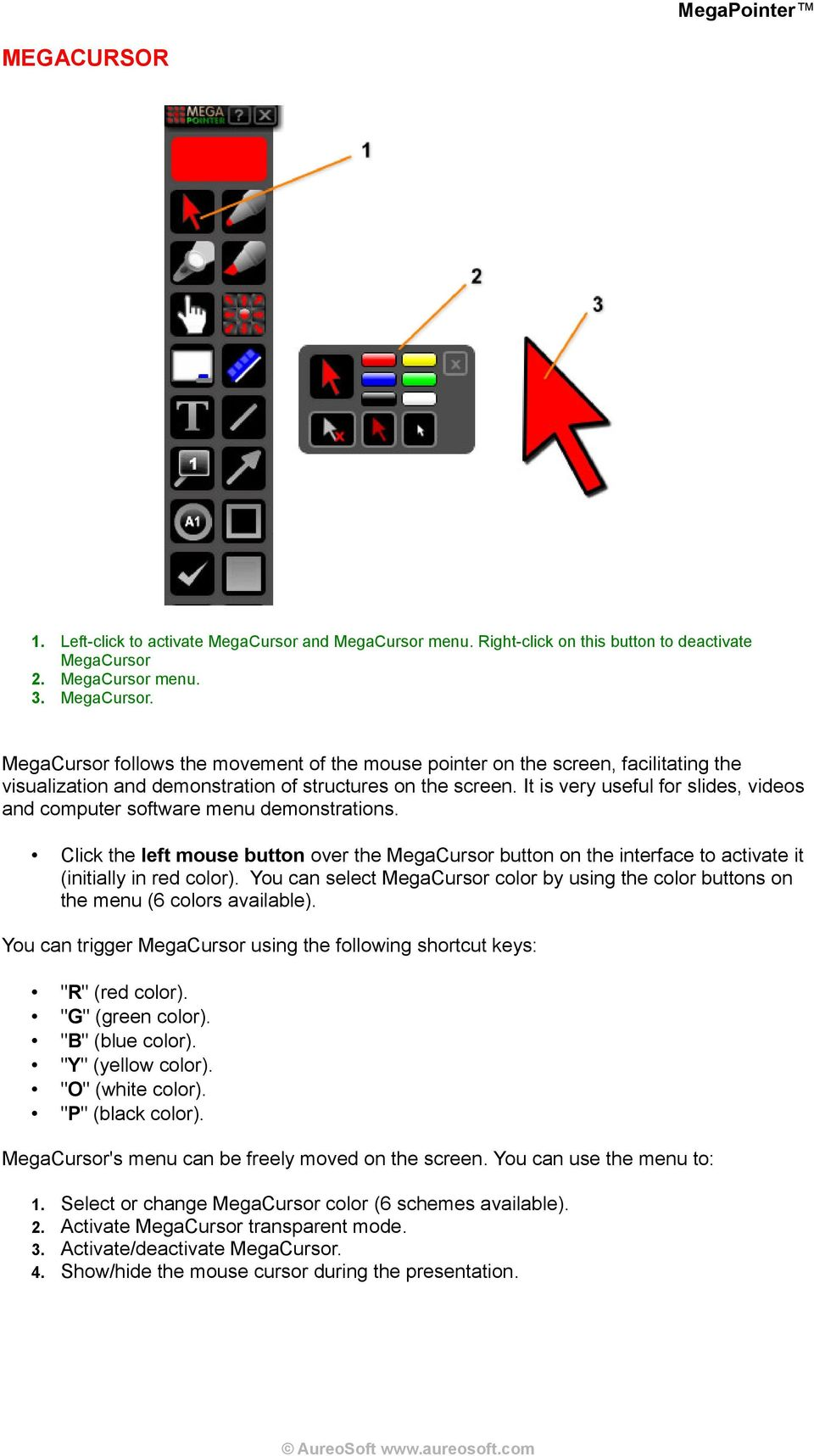 "You can select MegaCursor color by using the color buttons on the menu (6 colors available). You can trigger MegaCursor using the following shortcut keys: ""R"" (red color). ""G"" (green color)."