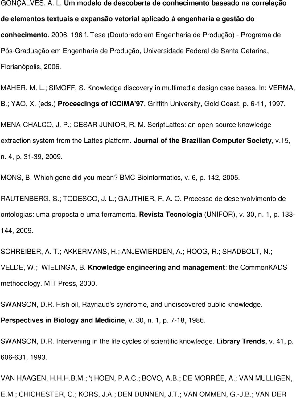 Knowledge discovery in multimedia design case bases. In: VERMA, B.; YAO, X. (eds.) Proceedings of ICCIMA'97, Griffith University, Gold Coast, p. 6-11, 1997. ME