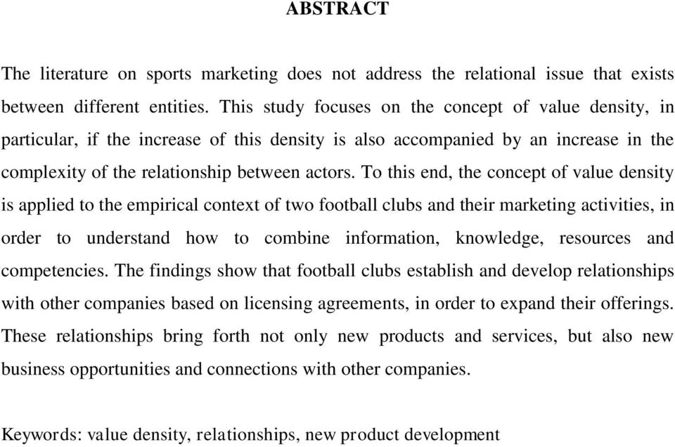 To this end, the concept of value density is applied to the empirical context of two football clubs and their marketing activities, in order to understand how to combine information, knowledge,
