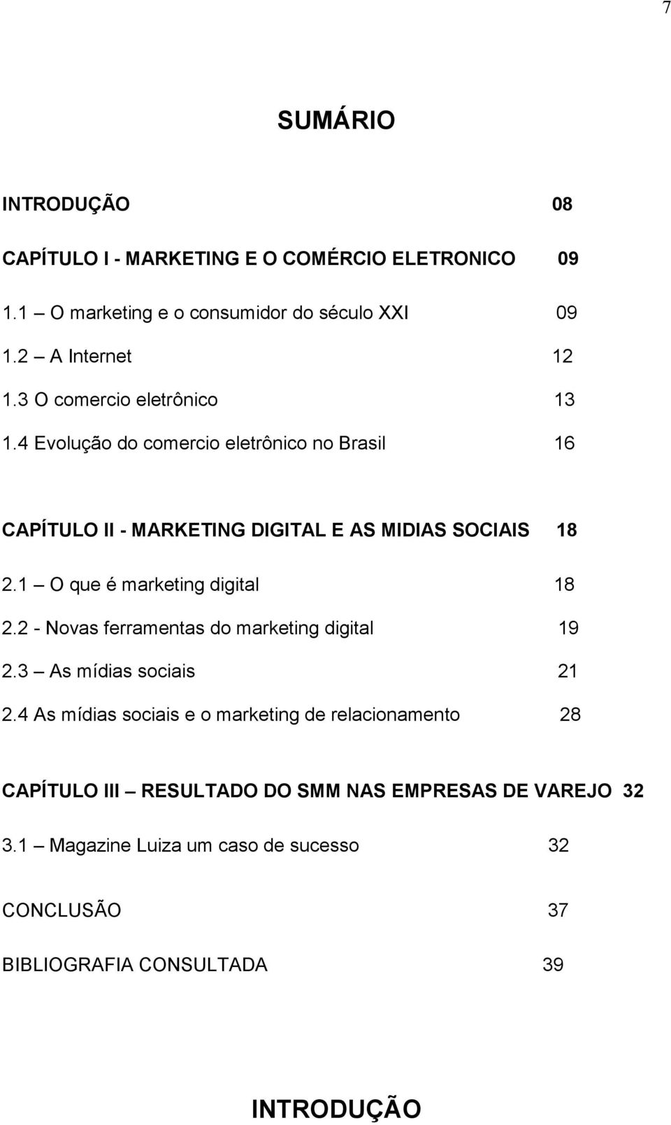1 O que é marketing digital 18 2.2 - Novas ferramentas do marketing digital 19 2.3 As mídias sociais 21 2.