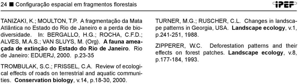 C.; FRISSEL, C.A. Review of ecological effects of roads on terrestrial and aquatic communities. Conservation biology, v.14, p.18-30, 2000. TURNER, M.G.; RUSCHER, C.L. Changes in landscape patterns in Georgia, USA.